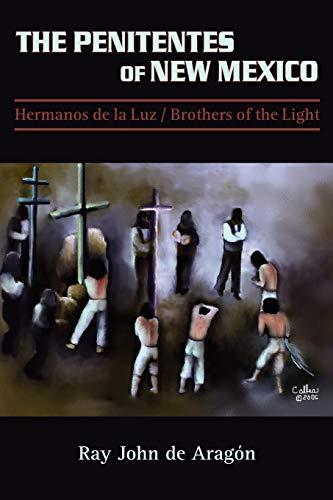 The Penitentes of New Mexico: Ray John de Aragon