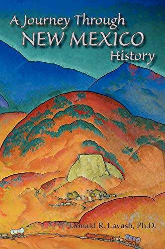 A Journey Through New Mexico History (Hardcover): Donald R. Lavash