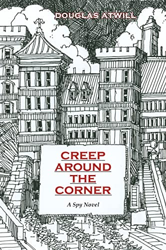 9780865346543: Creep Around the Corner, A Novel of the Spy World in Europe During the Cold War Years.