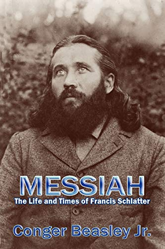 Messiah: The Life and Times of Francis Schlatter (0865346666) by Conger Beasley; Jr.