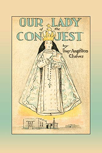 Our Lady of the Conquest (Southwest Heritage): Fray Angelico Chavez