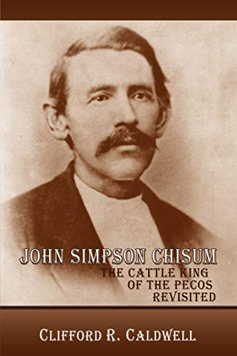 9780865347564: John Simpson Chisum, The Cattle King of the Pecos Revisited