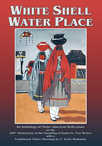 9780865347878: White Shell Water Place, An Anthology of Native American Reflections on the 400th Anniversary of the Founding of Santa Fe, New Mexico
