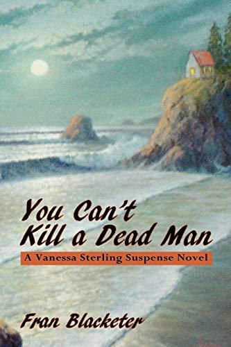 You Can't Kill A Dead Man, A Vanessa Sterling Suspense Novel: Blacketer, Fran