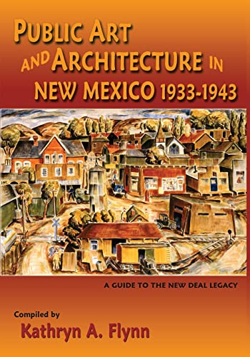 9780865348820: Public Art and Architecture in New Mexico, 1933-1943, A Guide to the New Deal Legacy