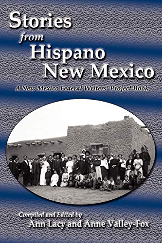 Stories from Hispano New Mexico, A New Mexico Federal Writers' Project Book (0865348855) by Ann Lacy; Anne Valley-Fox