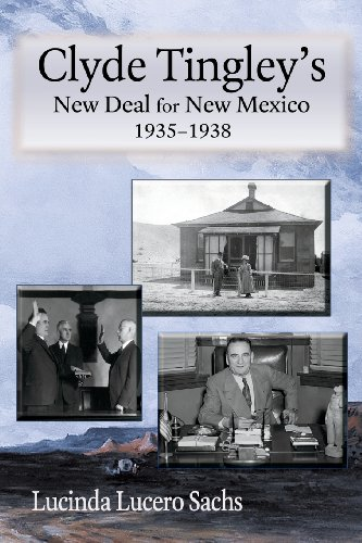 Clyde Tingley's New Deal for New Mexico, 1935-1938: Lucinda Lucero Sachs