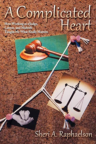 9780865349223: A Complicated Heart: How Working as a Judge, Lawyer, and Midwife Taught Me What Really Matters