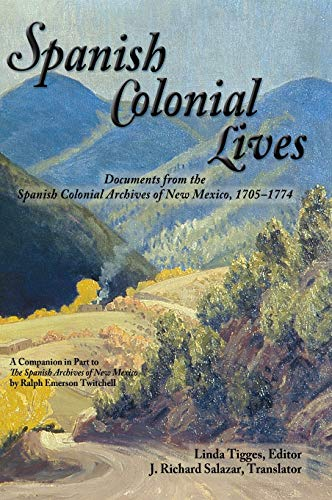 9780865349704: Spanish Colonial Lives, Documents from the Spanish Colonial Archives of New Mexico, 1705-1774 (English and Spanish Edition)