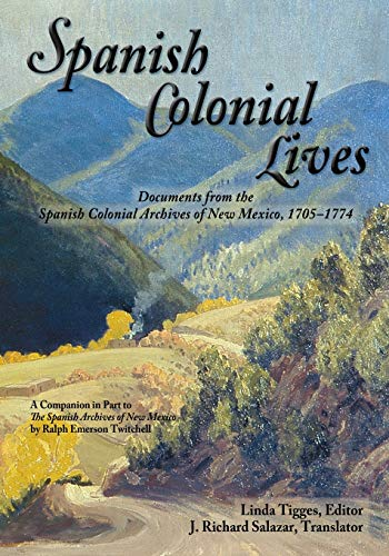 9780865349711: Spanish Colonial Lives, Documents from the Spanish Colonial Archives of New Mexico, 1705-1774 (English and Spanish Edition)