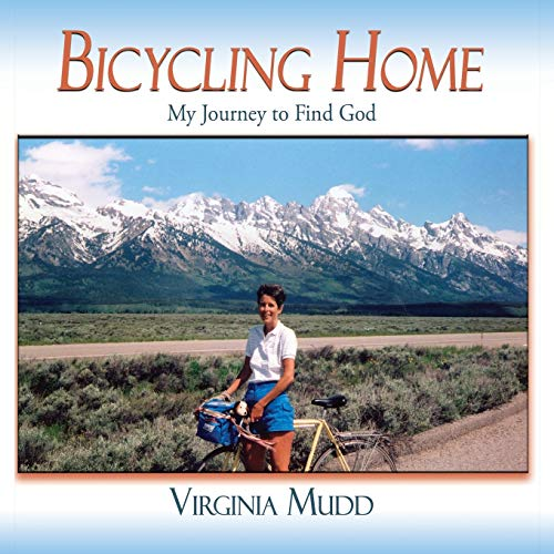Bicycling Home, My Journey to Find God: Virginia Mudd