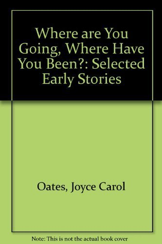 theme of joyce carol oates where are you going where have you been Where are you going, where have you been themes in the short story  existential allegory: joyce carol oates 'where are you going, where have you been'.