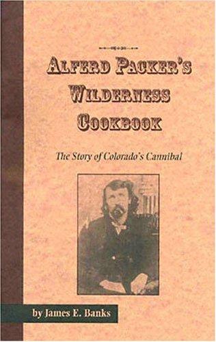 9780865410367: Alferd Packer's Wilderness Cookbook