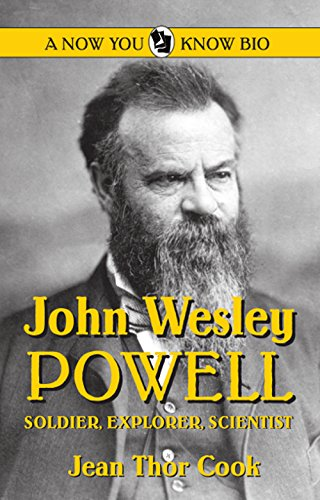John Wesley Powell: Soldier, Explorer, Scientist (Now: Jean Thor Cook