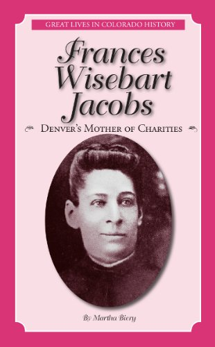 Frances Wisebart Jacobs: Denver's Mother of Charities (Great Lives in Colorado History): ...