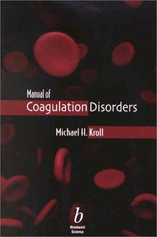 Manual of Coagulation Disorders (9780865424463) by Michael H. Kroll; Jack S. Remington; Morton N. Swartz; E. Taylor; Rothman; Cody; St. John; M. Rutter; Carol B. Benson; Steven R. Goldstein; J....