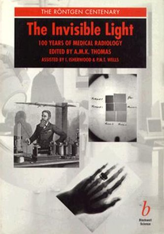 9780865426276: The Invisible Light: 100 Years of Medical Radiology