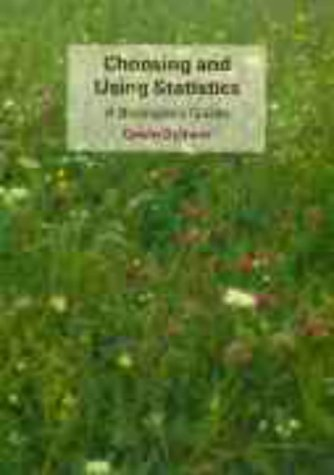 Choosing and Using Statistics: A Biologists Guide