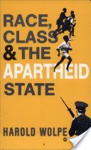 Race Class and the Apartheid State (Unesco Apartheid and Society Series): Wolpe, Harold
