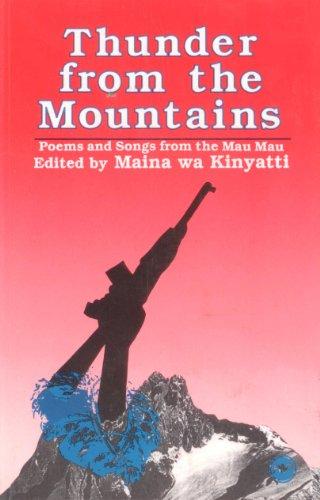 Thunder from the Mountains: Mau Mau Patriotic: Kinyatti, Maina Wa