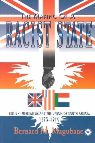 9780865432413: The Making of a Racist State: British Imperialism and the Union of South Africa, 1875-1910