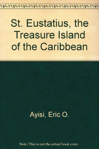 St. Eustatius, the Treasure Island of the: Ayisi, Eric O.