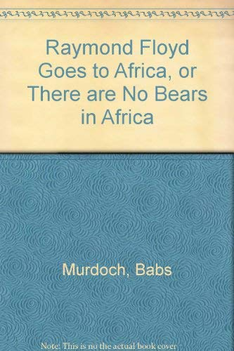 9780865433755: Raymond Floyd Goes to Africa or There Are No Bears in Africa