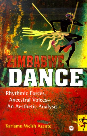 Zimbabwe Dance: Rhythmic Forces, Ancestral Voices, and: Kariamu Welsh-Asante