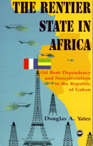 9780865435216: The Rentier State in Africa: Oil Rent Dependency & Neocolonialism in the Republic of Gabon