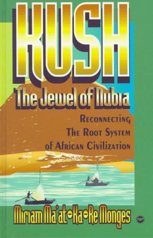 9780865435285: Kush, the Jewel of Nubia: Reconnecting the Root System of African Civilization