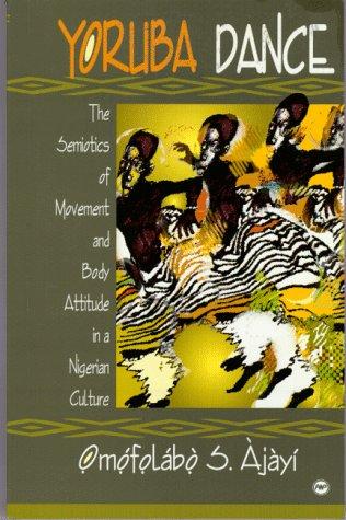 9780865435636: Yoruba Dance : The Semiotics of Movement and Body Attitude in a Nigerian Culture