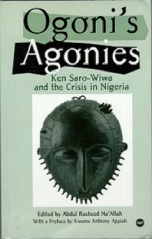 Ogoni's Agonies: Ken Saro-Wiwa and the Crisis: Na'Allah, Abdul-Rasheed