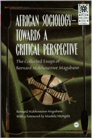 African sociology towards a critical perspective The collected essays of Bernard Makhosezwe Magubane