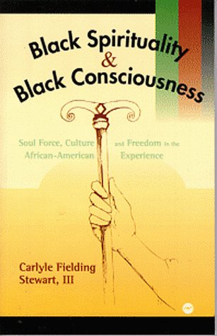 9780865436626: Black Spirituality and Balck Consciousness: Soul Force, Culture and Freedom in the African-American Experience