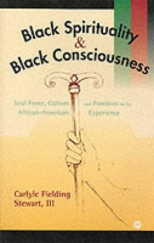 9780865436633: Black Spirituality and Black Consciousness: Soul Force, Culture and Freedom in the African-American Experience