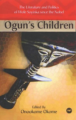 9780865436671: Ogun's Children: The Literature and Politics of Wole Soyinka Since the Nobel