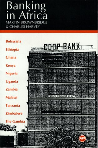 Banking in Africa: The Impact of Financial Sector Reform Since Independence: Martin Brownbridge, et...