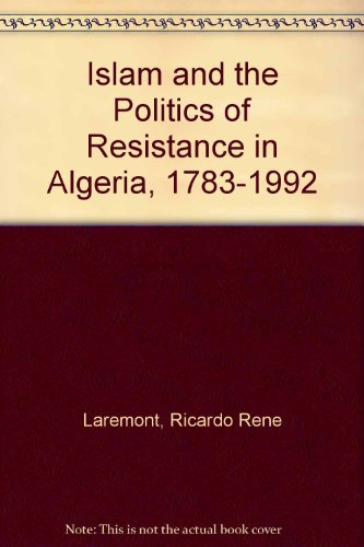 9780865437524: Islam and the Politics of Resistance in Algeria, 1783-1992
