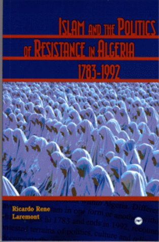 9780865437531: Islam and the Politics of Resistance in Algeria, 1783-1992