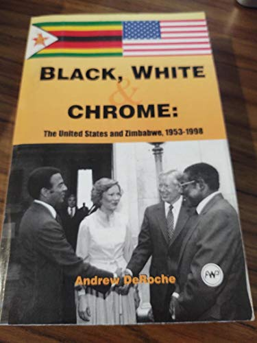 9780865437913: Black, White, and Chrome: The United States and Zimbabwe, 1953 to 1998