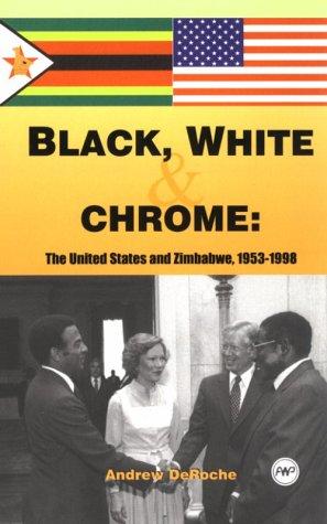 9780865437920: Black, White, and Chrome: The United States and Zimbabwe, 1953 to 1998
