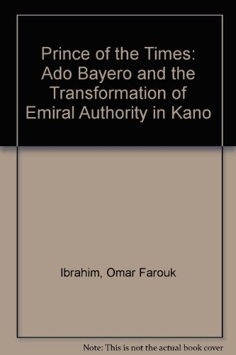 9780865439511: Prince of the Times: Ado Bayero and the Transformation of Emiral Authority in Kano