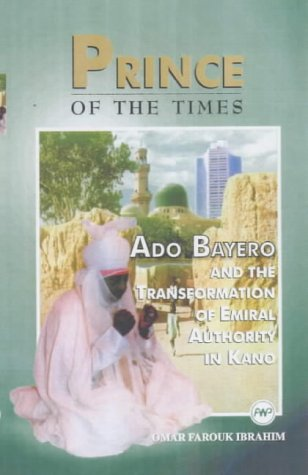 9780865439528: Prince of the Times: Ado Bayero and the Transformation of Emiral Authority in Kano
