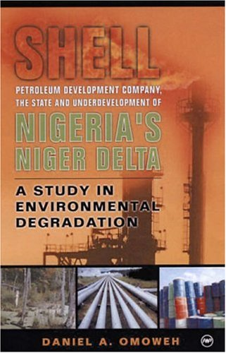 9780865439849: Shell Petroleum Development Company, the State and Underdevelopment of Nigeria's Niger Delta: A Study in Environmental Degradation