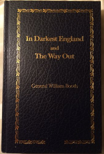 In Darkest England and The Way Out.: BOOTH, GENERAL WILLIAM.