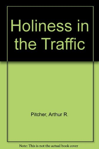 Holiness in the Traffic: Arthur R. Pitcher