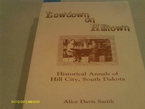 9780865459755: Lowdown on Hilltown, Historical Annals of Hill City, South Dakota
