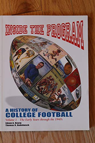 9780865459854: Inside the Program: A History of College Football Vol. 1 The Early Years through the 1940's (Volume 1)