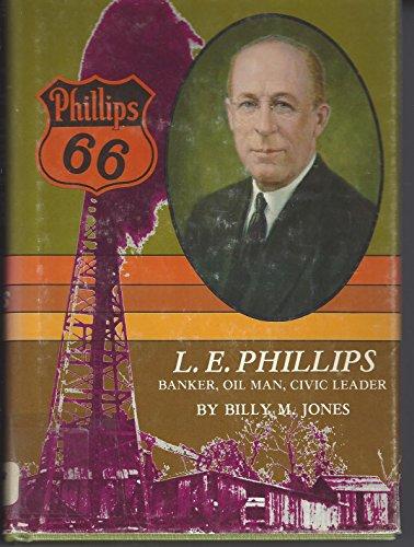 L. E. Phillips: Banker, Oil Man, Civil: Jones, Billy M.