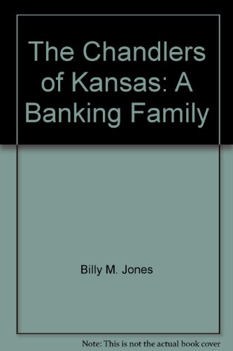 The Chandlers of Kansas : A Banking: Billy M. Jones